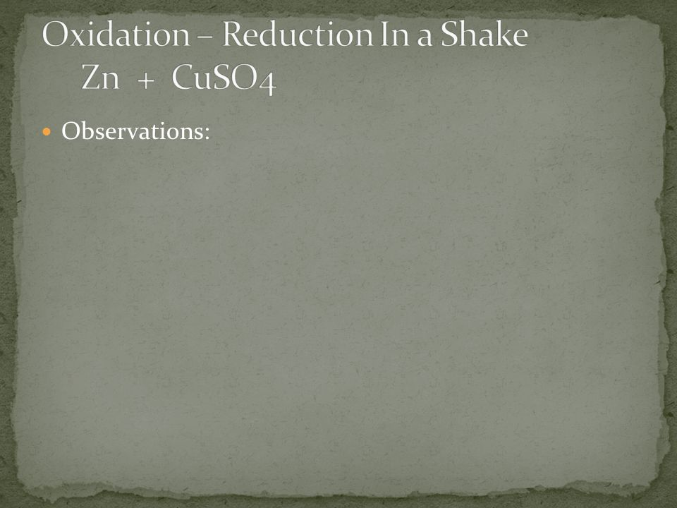 Oxidation – Reduction In a Shake Zn + CuSO4