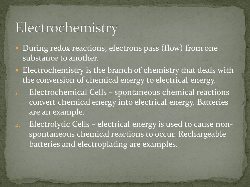 Electrochemistry During redox reactions, electrons pass (flow) from one substance to another.