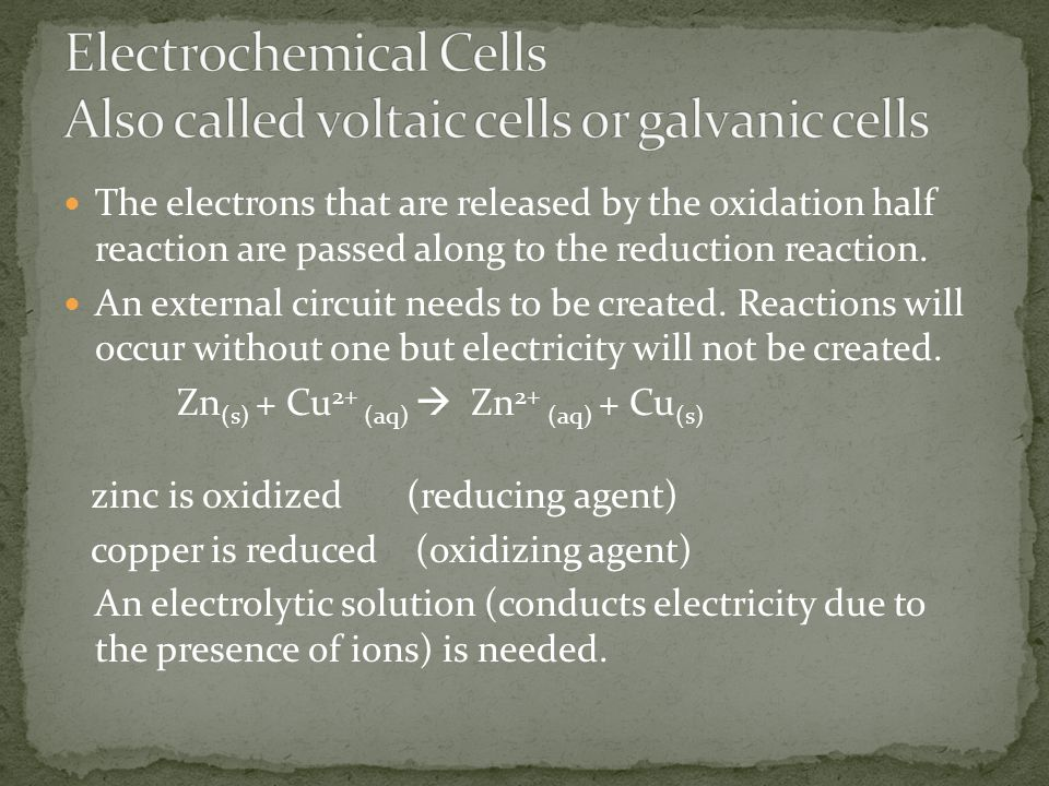 Electrochemical Cells Also called voltaic cells or galvanic cells