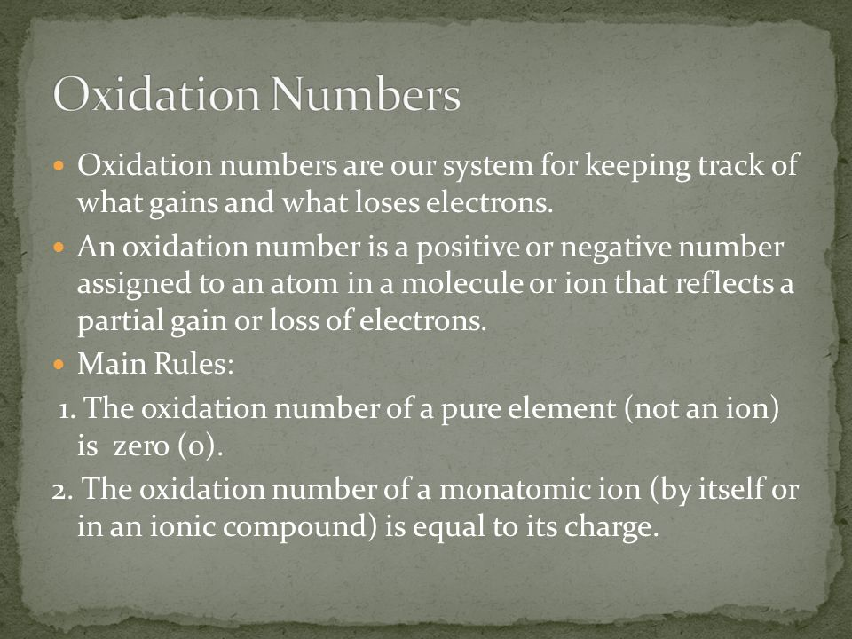 Oxidation Numbers Oxidation numbers are our system for keeping track of what gains and what loses electrons.