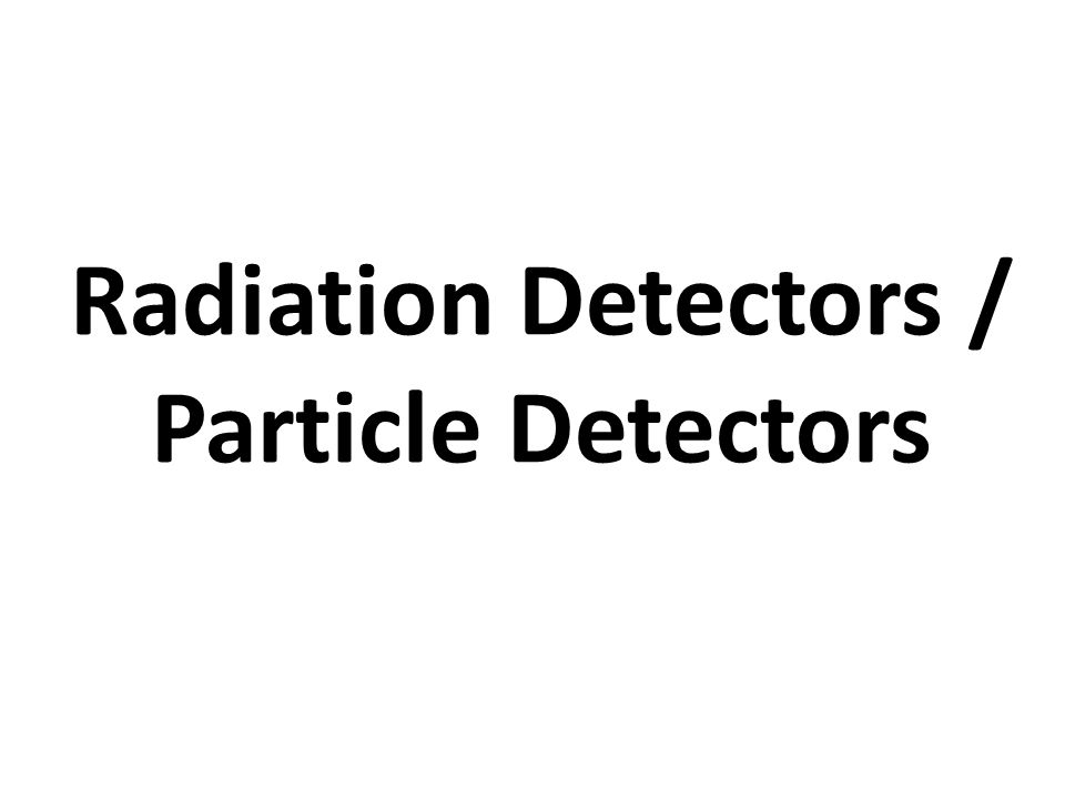 Radiation Detectors / Particle Detectors