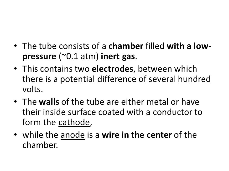 The tube consists of a chamber filled with a low-pressure (~0