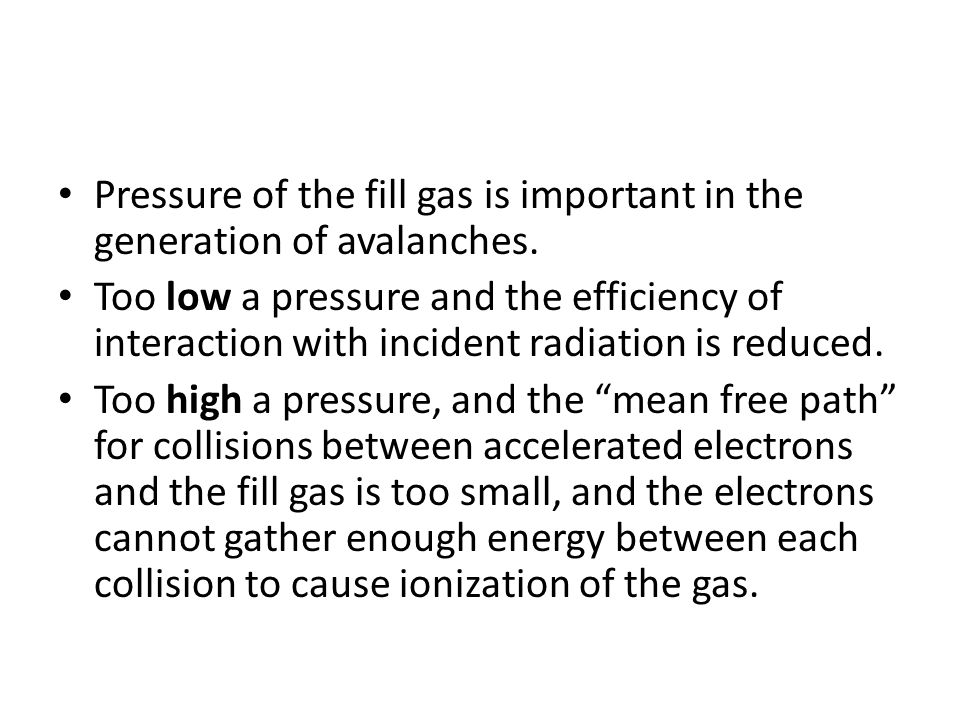 Pressure of the fill gas is important in the generation of avalanches.