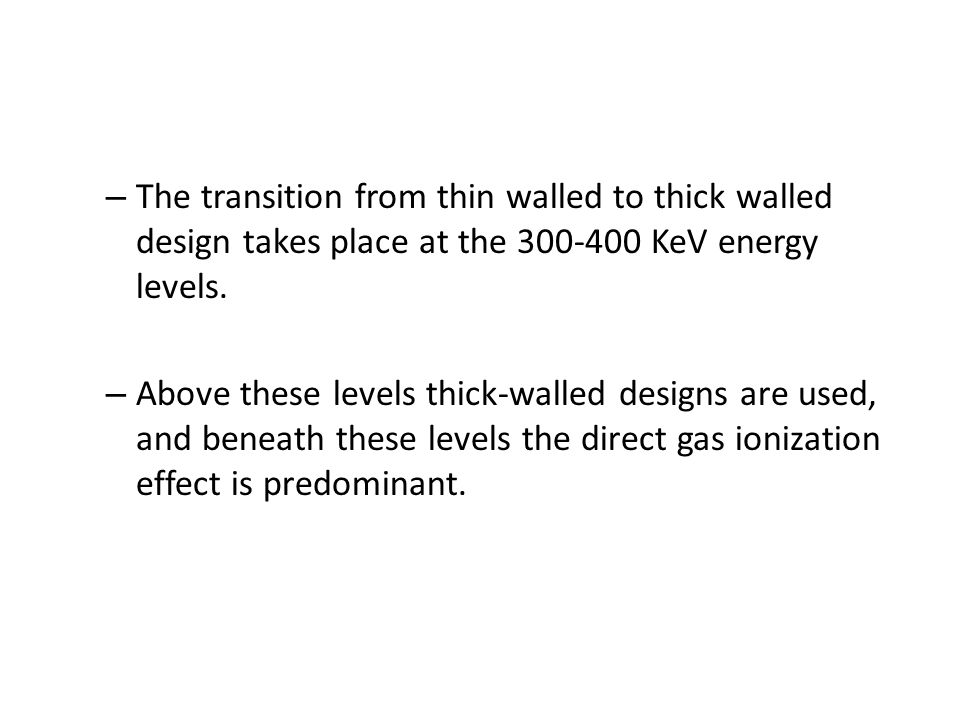 The transition from thin walled to thick walled design takes place at the 300-400 KeV energy levels.