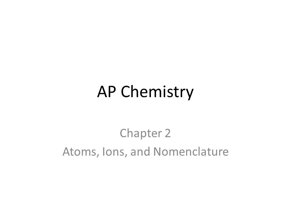 Chapter 2 Atoms, Ions, and Nomenclature