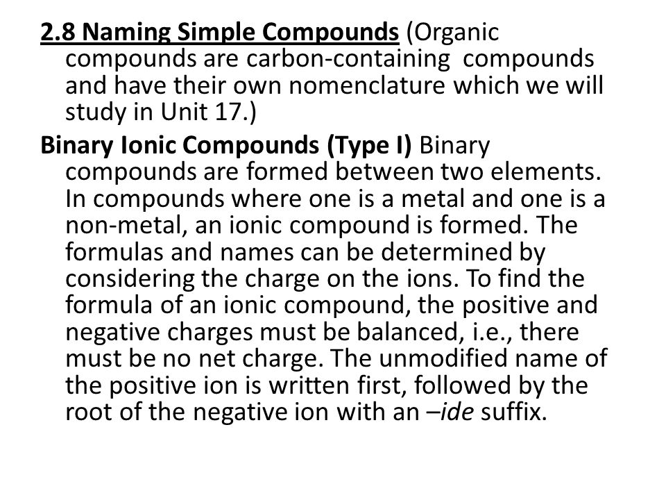 2.8 Naming Simple Compounds (Organic compounds are carbon-containing compounds and have their own nomenclature which we will study in Unit 17.)