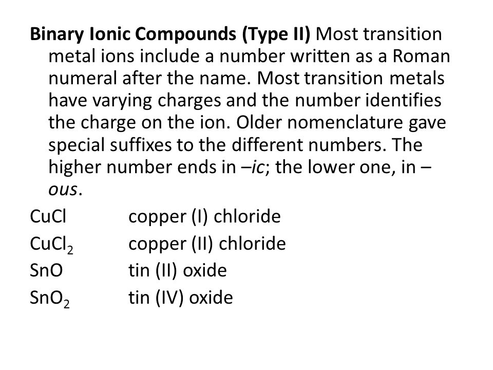 Binary Ionic Compounds (Type II) Most transition metal ions include a number written as a Roman numeral after the name.
