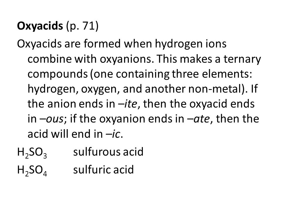 Oxyacids (p. 71) Oxyacids are formed when hydrogen ions combine with oxyanions.