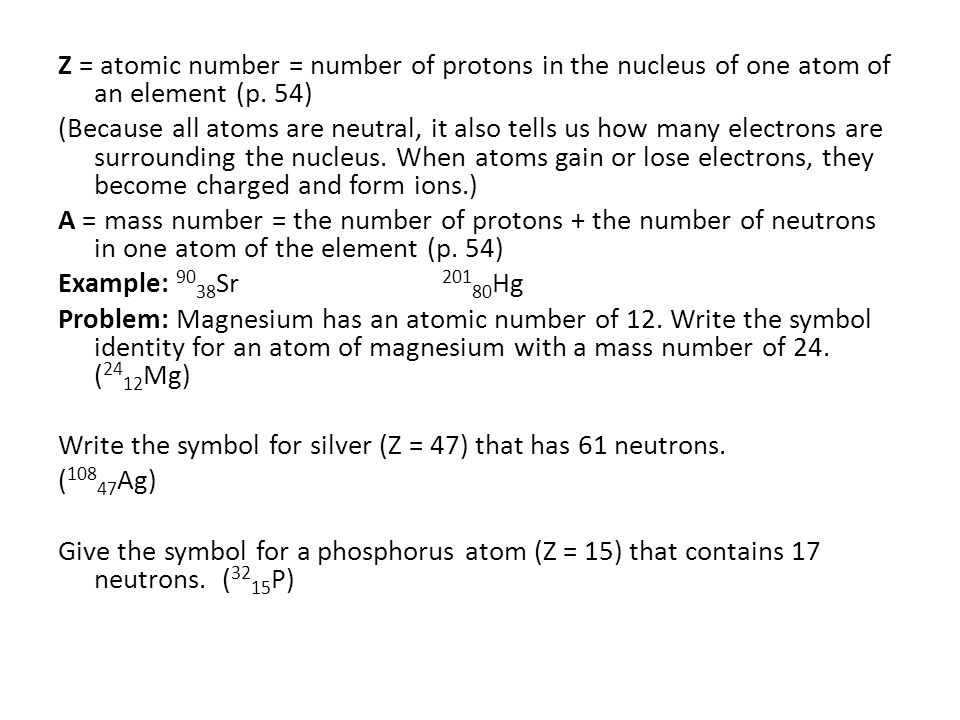 Z = atomic number = number of protons in the nucleus of one atom of an element (p.