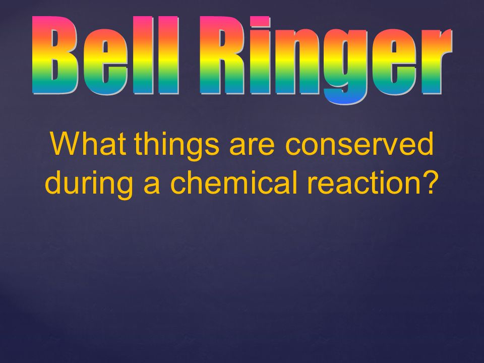 What things are conserved during a chemical reaction