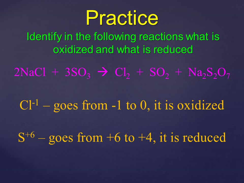 Practice Cl-1 – goes from -1 to 0, it is oxidized