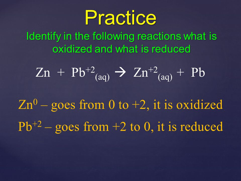 Practice Zn + Pb+2(aq)  Zn+2(aq) + Pb