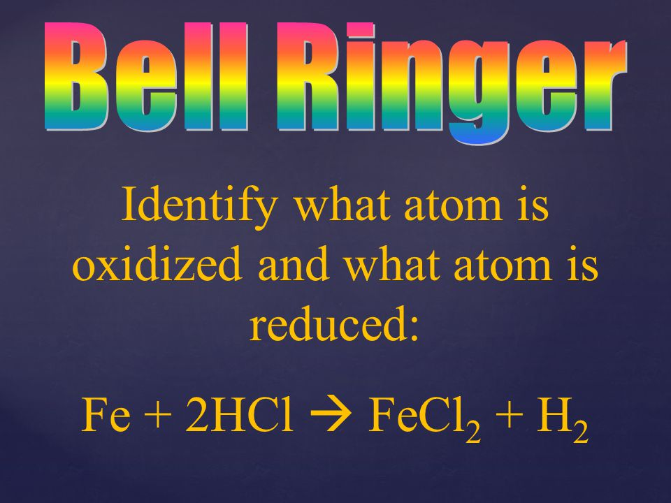 Identify what atom is oxidized and what atom is reduced: