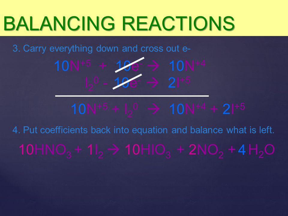 BALANCING REACTIONS 10N+5 + 10e-  10N+4 I20 - 10e-  2I+5