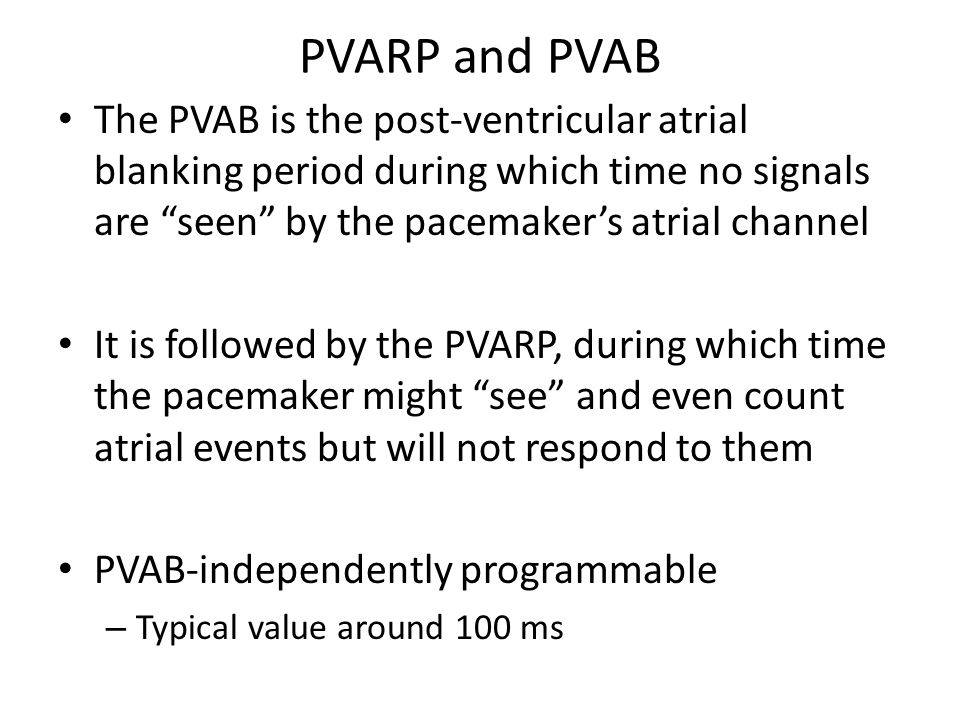 PVARP and PVAB The PVAB is the post-ventricular atrial blanking period during which time no signals are seen by the pacemaker's atrial channel.