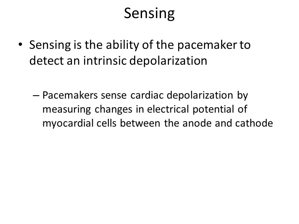 Sensing Sensing is the ability of the pacemaker to detect an intrinsic depolarization.