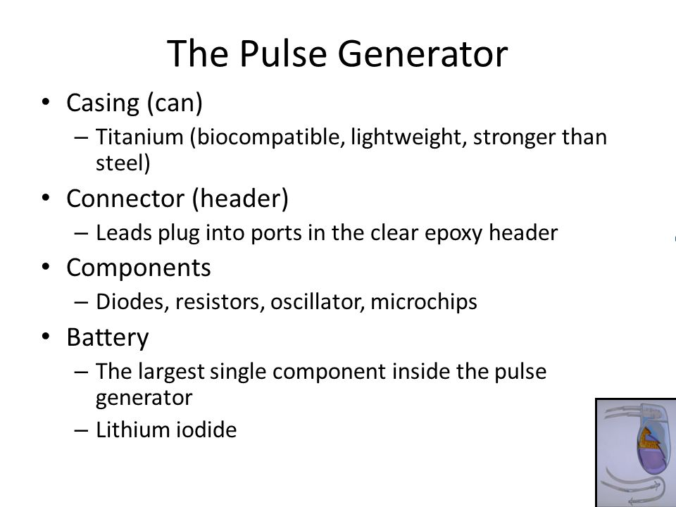 The Pulse Generator Casing (can) Connector (header) Components Battery