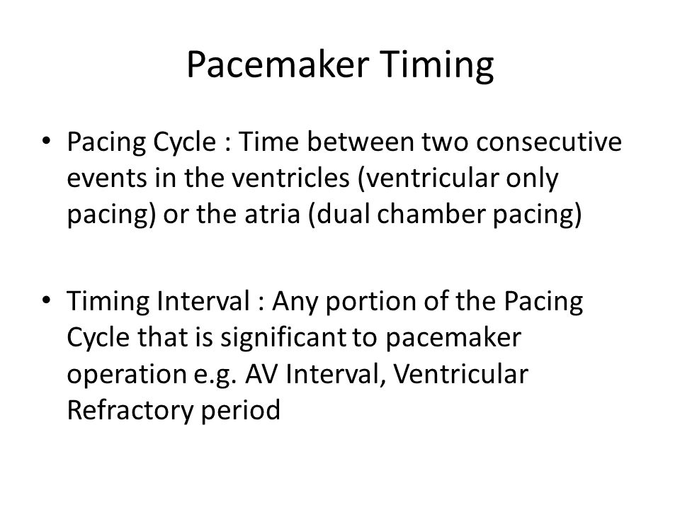 Pacemaker Timing Pacing Cycle : Time between two consecutive events in the ventricles (ventricular only pacing) or the atria (dual chamber pacing)