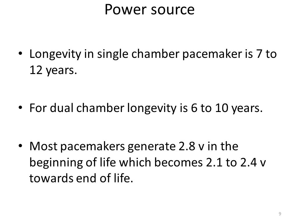 Power source Longevity in single chamber pacemaker is 7 to 12 years.