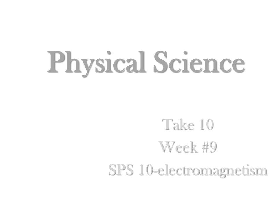 Take 10 Week #9 SPS 10-electromagnetism