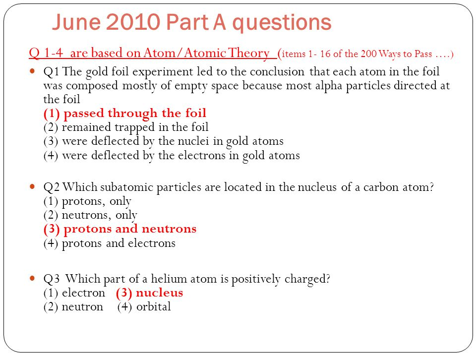 June 2010 Part A questions Q 1-4 are based on Atom/Atomic Theory (items 1- 16 of the 200 Ways to Pass ….)