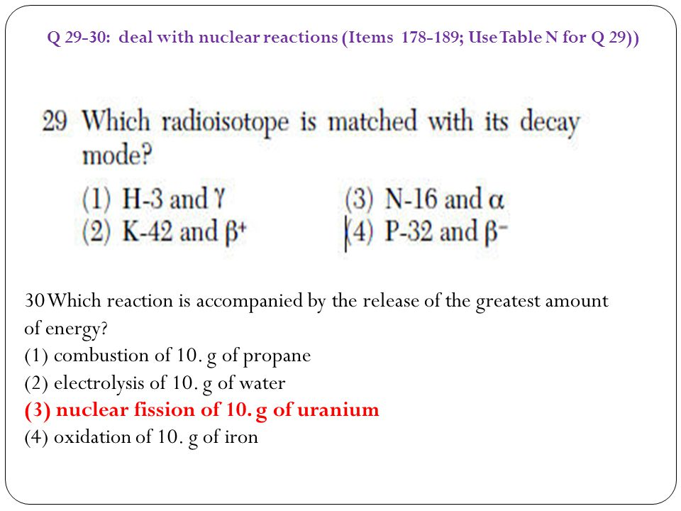 Q 29-30: deal with nuclear reactions (Items 178-189; Use Table N for Q 29))