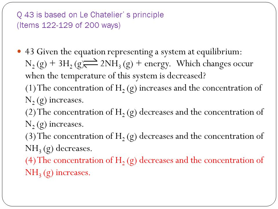 Q 43 is based on Le Chatelier' s principle (Items 122-129 of 200 ways)