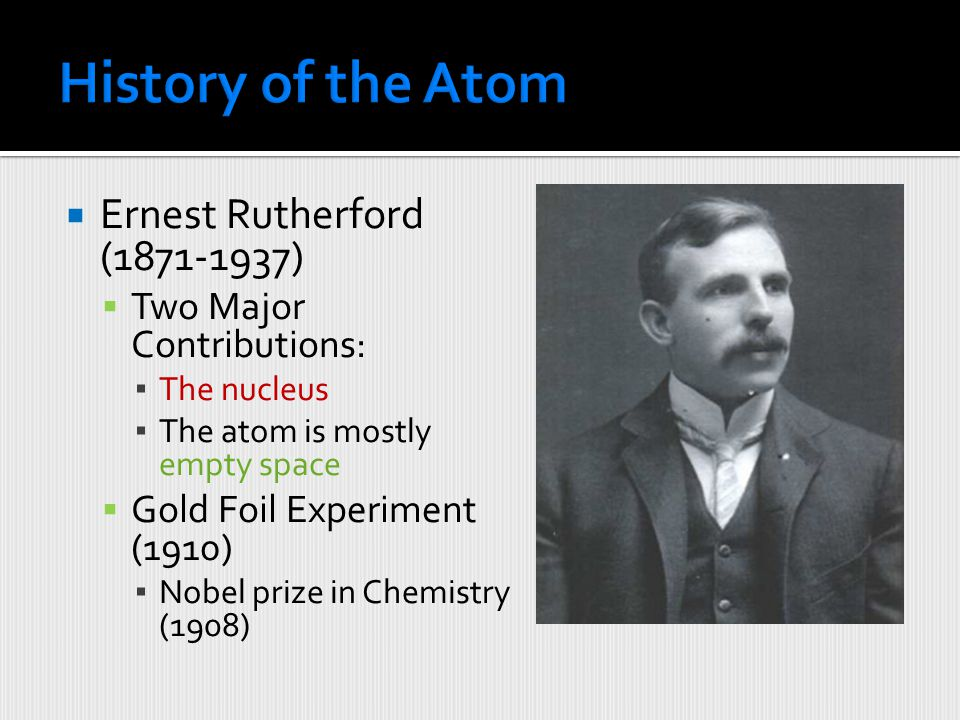 History of the Atom Ernest Rutherford (1871-1937)