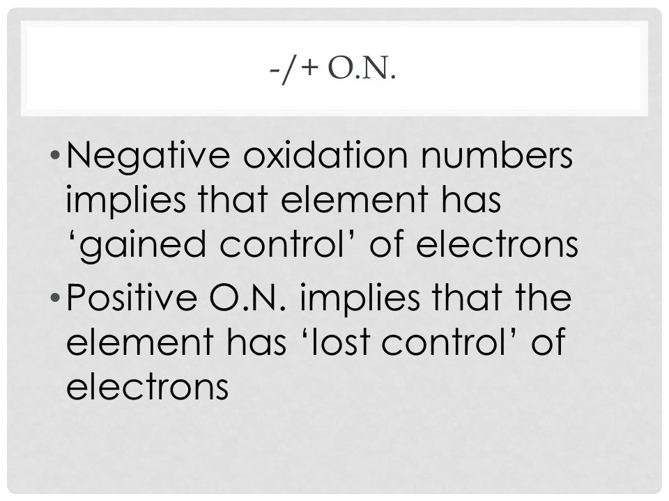 Positive O.N. implies that the element has 'lost control' of electrons