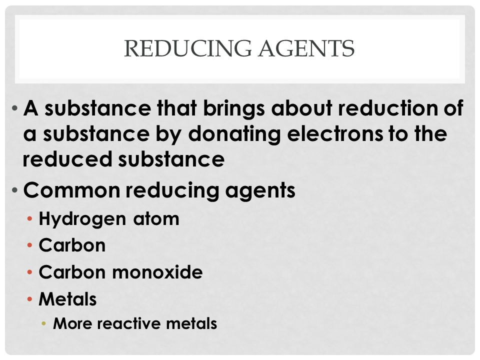 Reducing agents A substance that brings about reduction of a substance by donating electrons to the reduced substance.