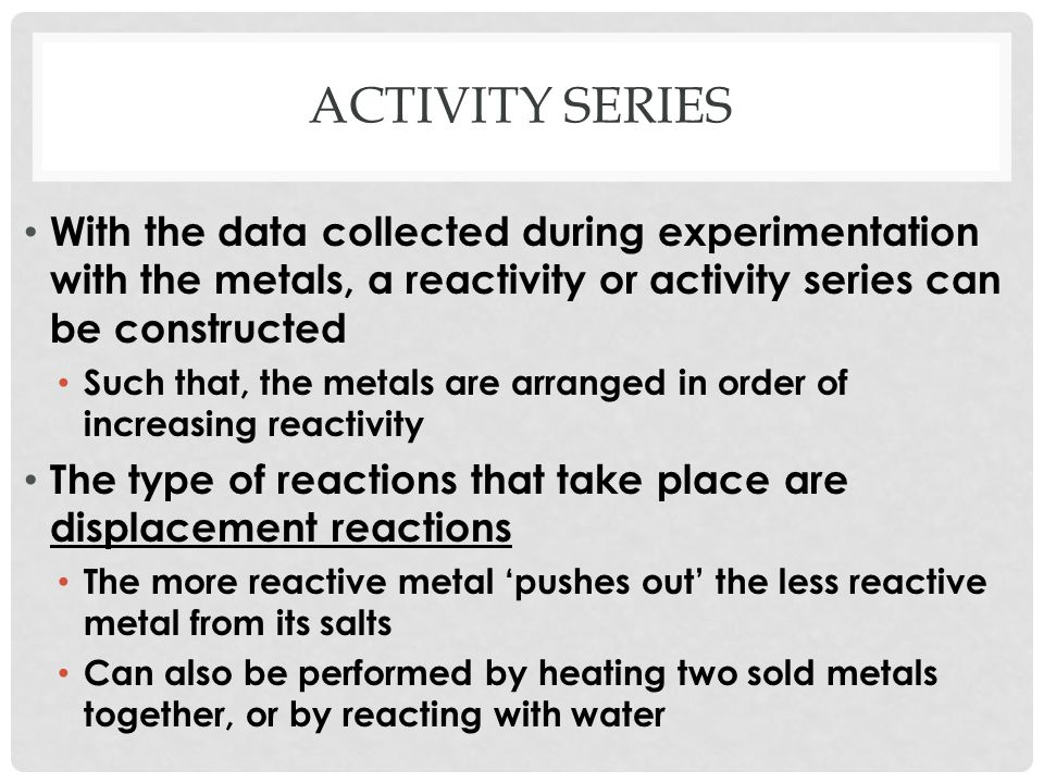 Activity series With the data collected during experimentation with the metals, a reactivity or activity series can be constructed.