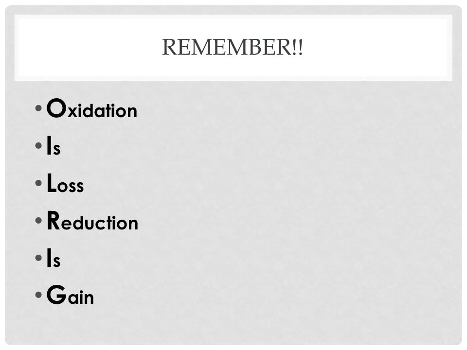 Remember!! Oxidation Is Loss Reduction Gain