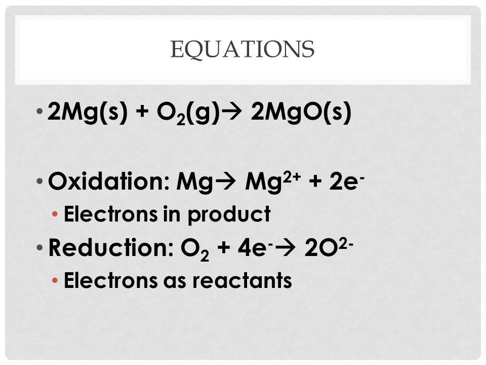 2Mg(s) + O2(g) 2MgO(s) Oxidation: Mg Mg2+ + 2e-