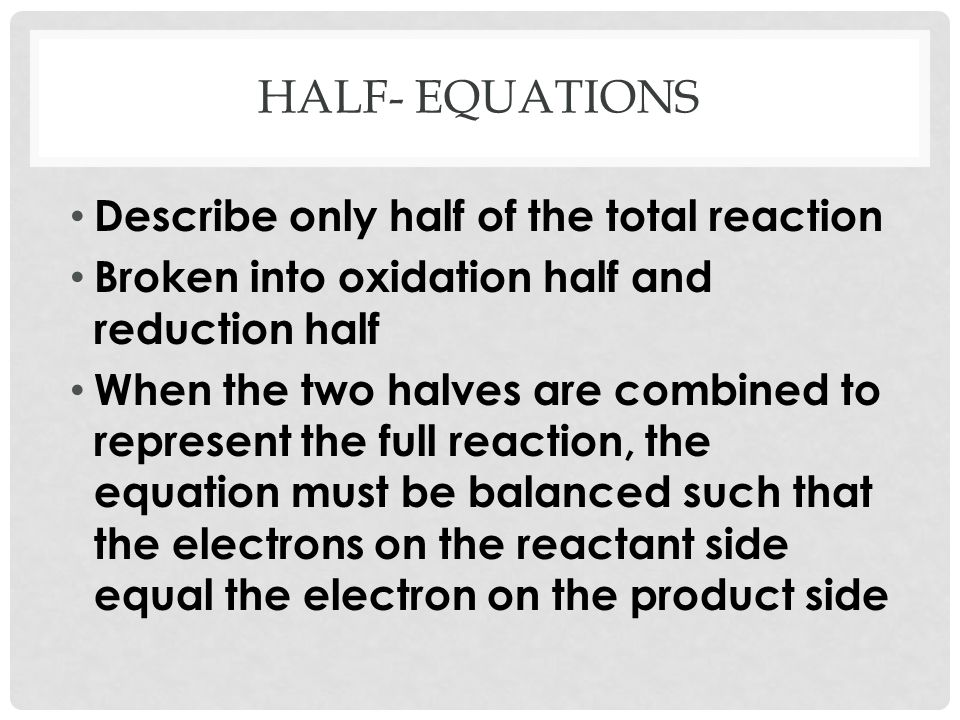 Half- equations Describe only half of the total reaction