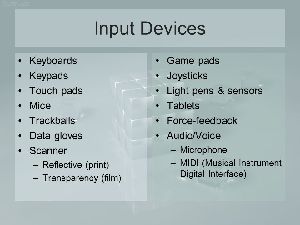 Input Devices Keyboards Keypads Touch pads Mice Trackballs Data gloves