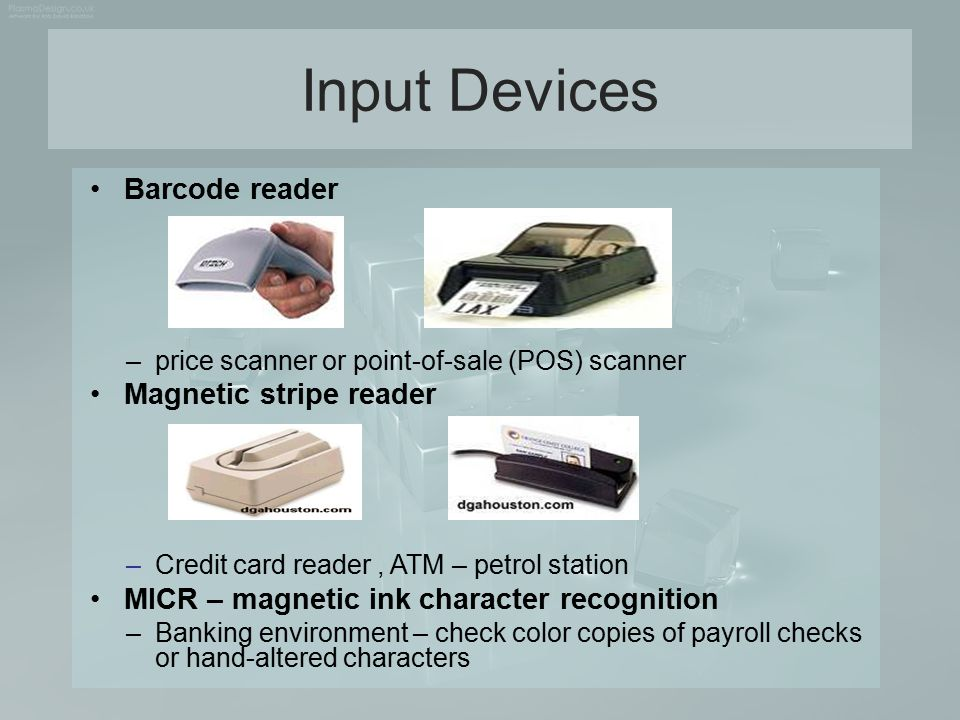 Input Devices Barcode reader Magnetic stripe reader