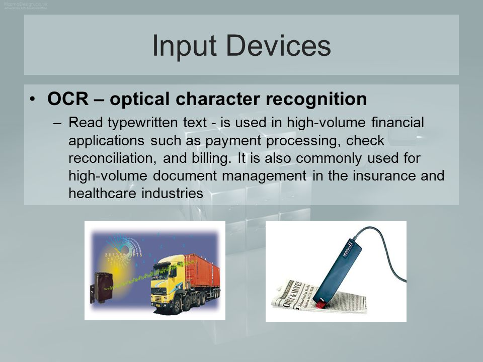 Input Devices OCR – optical character recognition