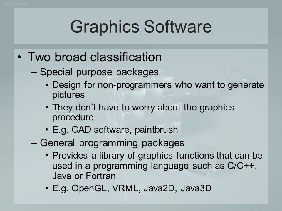 Graphics Software Two broad classification Special purpose packages