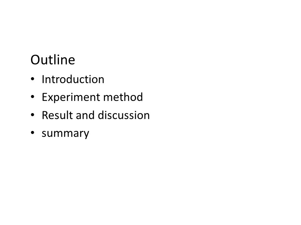 Outline Introduction Experiment method Result and discussion summary