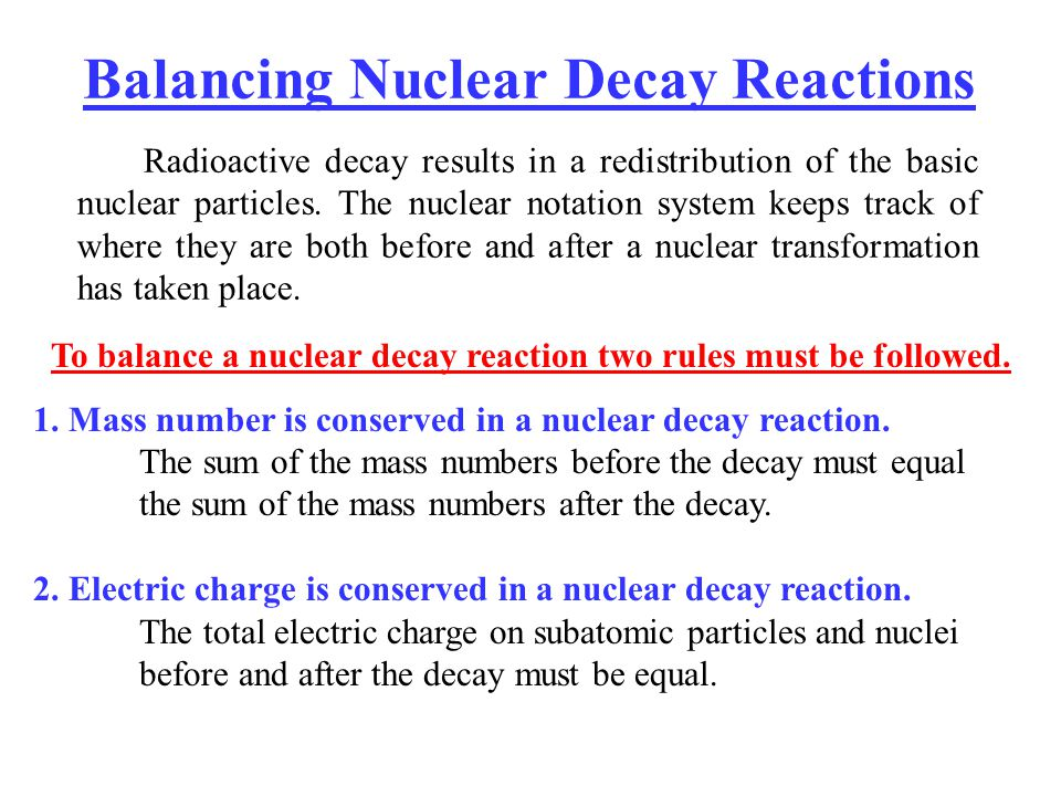 To balance a nuclear decay reaction two rules must be followed.