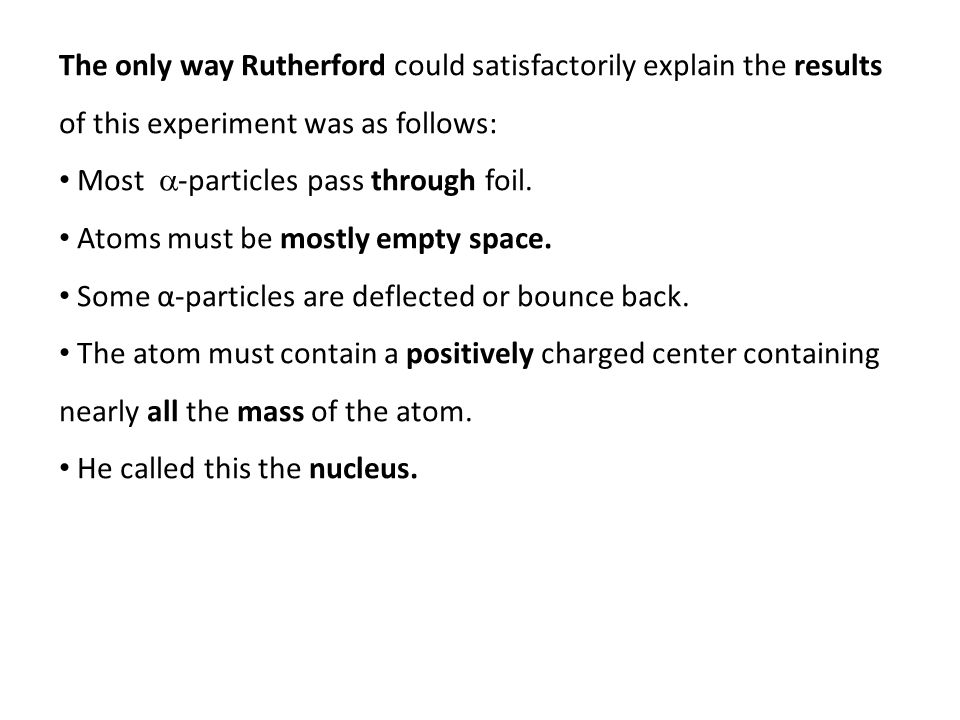 The only way Rutherford could satisfactorily explain the results of this experiment was as follows: