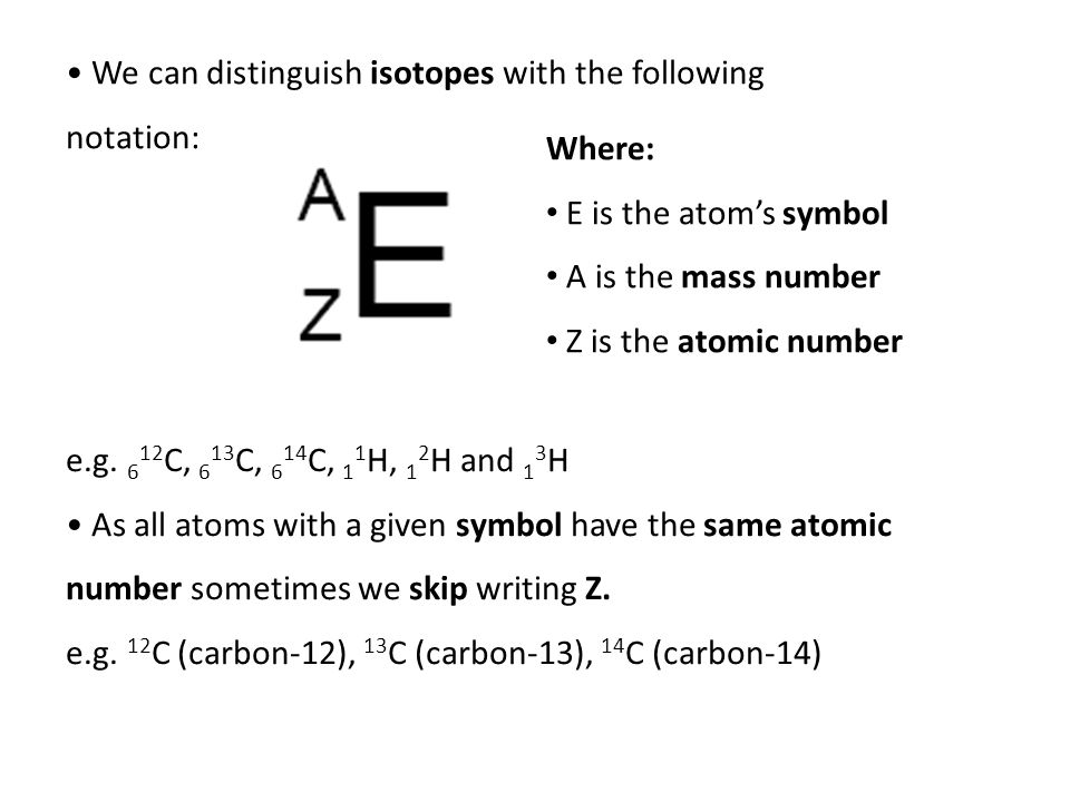 We can distinguish isotopes with the following notation: