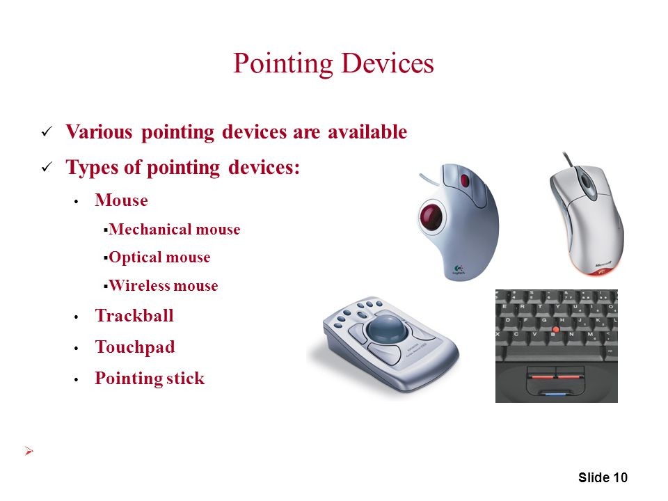 Pointing Devices Various pointing devices are available
