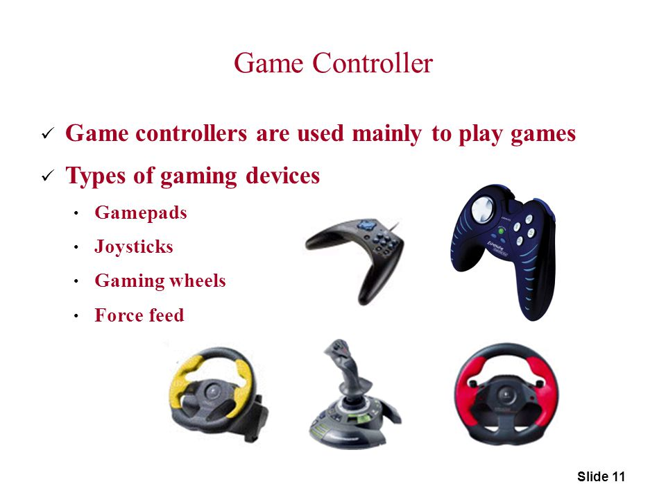 Game Controller Game controllers are used mainly to play games