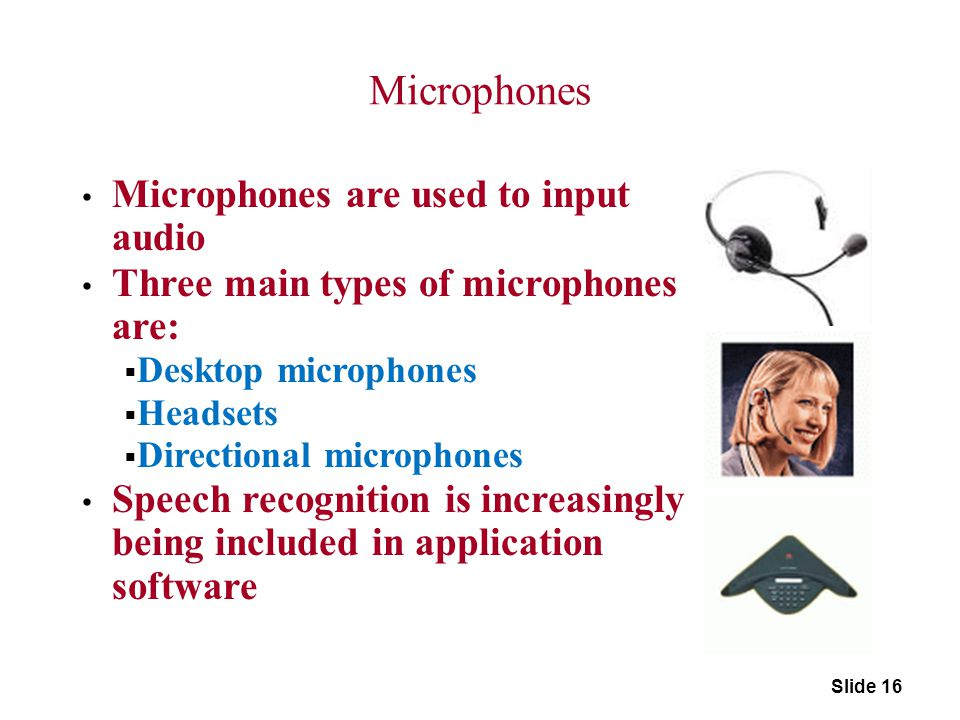 Microphones Microphones are used to input audio