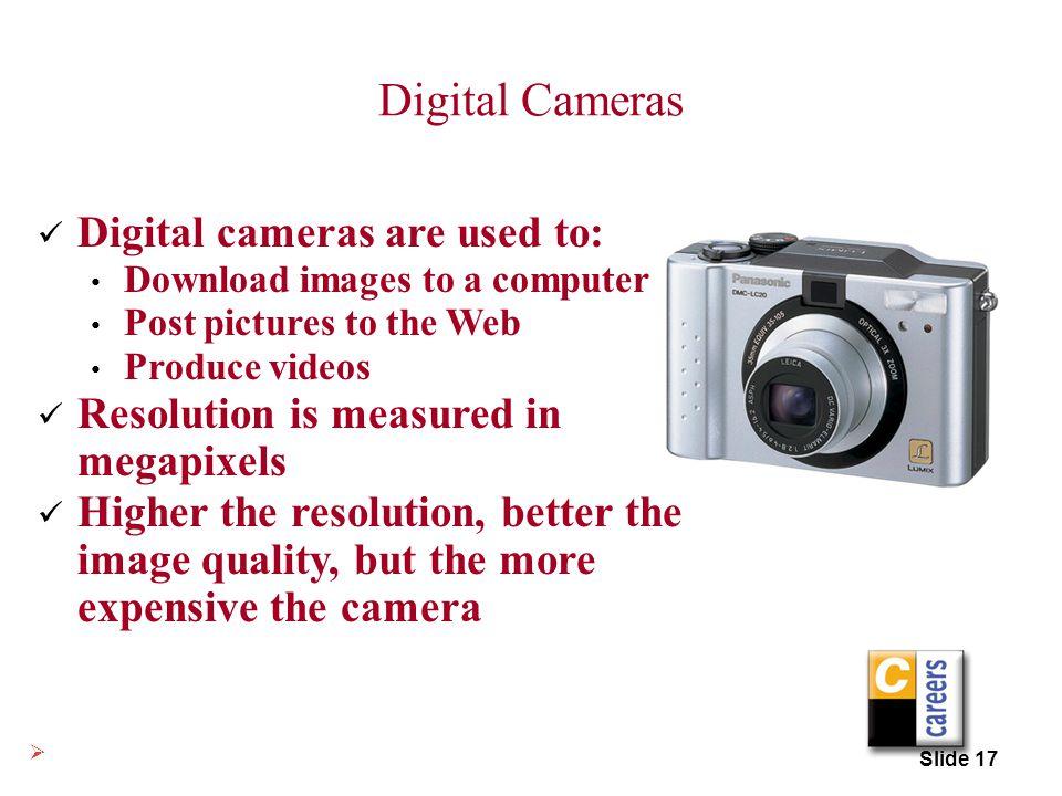 Digital Cameras Digital cameras are used to:
