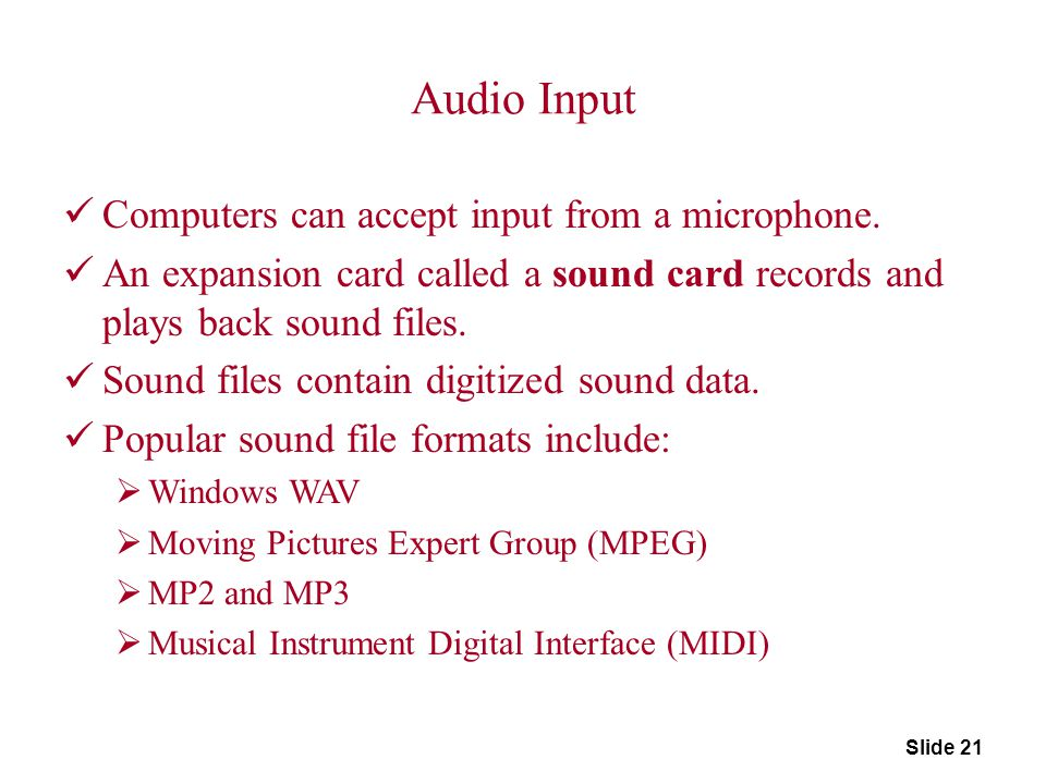 Audio Input Computers can accept input from a microphone.