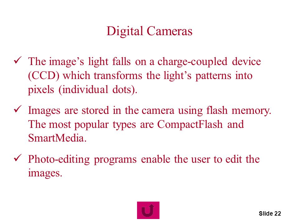 Digital Cameras The image's light falls on a charge-coupled device (CCD) which transforms the light's patterns into pixels (individual dots).