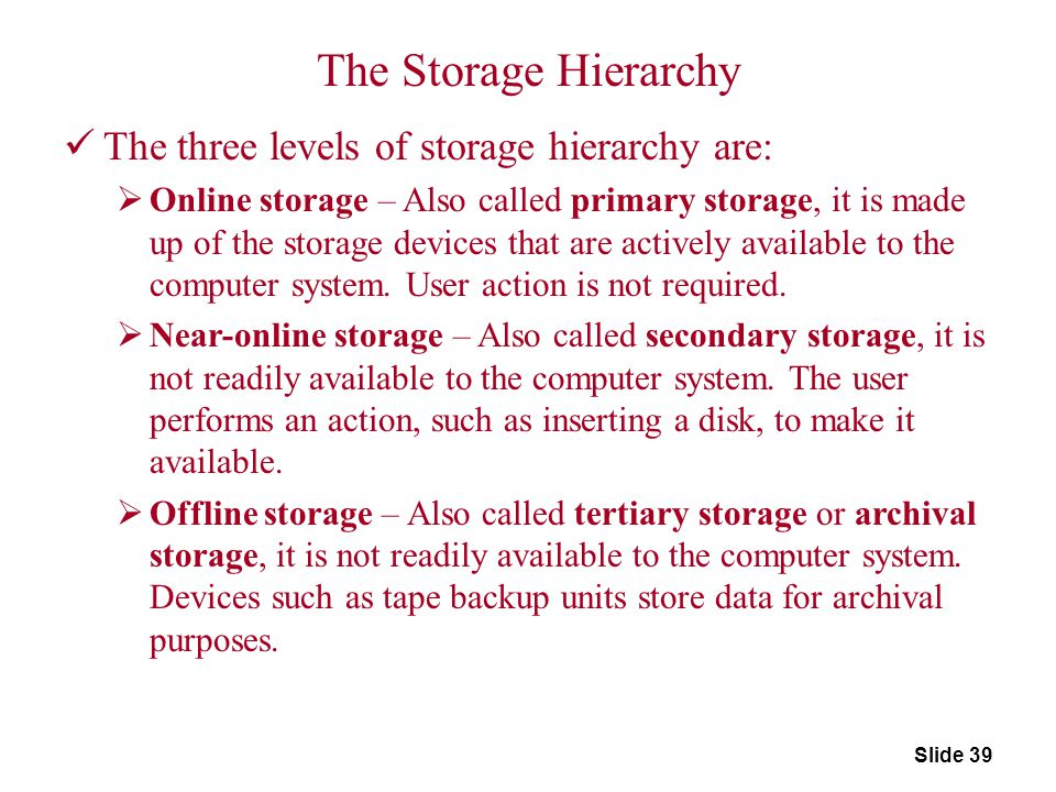 The Storage Hierarchy The three levels of storage hierarchy are: