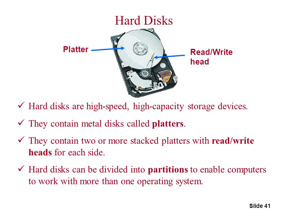 Hard Disks Hard disks are high-speed, high-capacity storage devices.